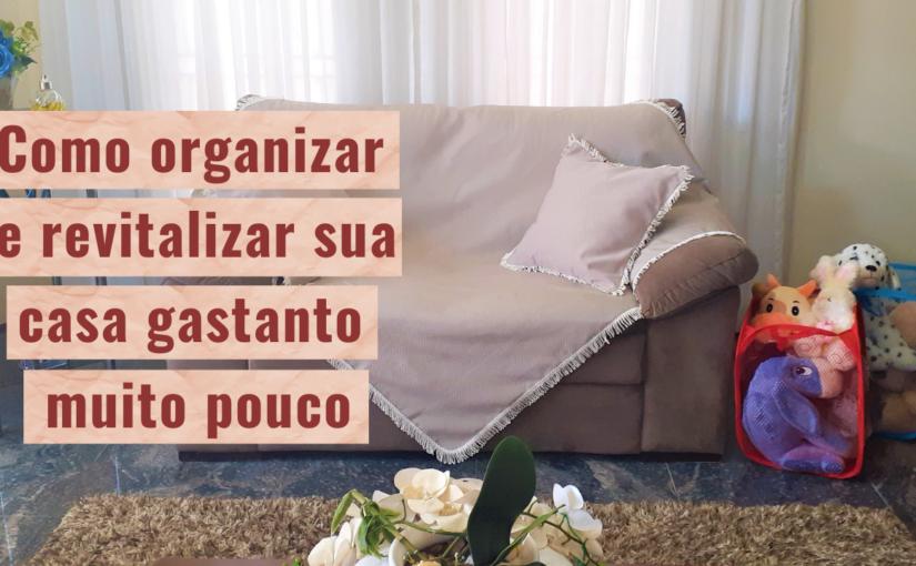 Como organizar e revitalizar sua casa gastando muito pouco!